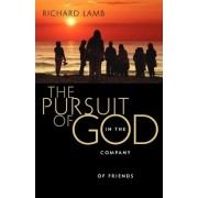 The Pursuit of God in the Company of Friends by Richard Lamb