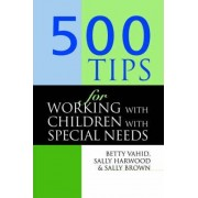 500 Tips for Working with Children with Special Needs by Sally Brown