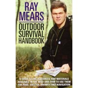 Ray Mears Outdoor Survival Handbook: A Guide to the Materials in the Wild and How To Use them for Food, Warmth, Shelter and Navigation: The Classic Indispensable Guide to Surviving the Outdoors
