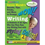 Carole Marsh's Secrets, Tips, Tricks, and More to Prompt WOW! Writing by Students of All Ages, Who Can Then Pass Any Writing Test with Flying Colors! by Carole Marsh