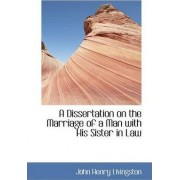 A Dissertation on the Marriage of a Man with His Sister in Law by John Henry Livingston