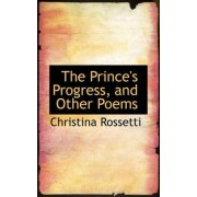 The Prince's Progress, and Other Poems by Christina Georgina Rossetti