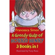 A Greedy Gulp of Horrid Henry 3-in-1: Abominable Snowman, Robs the Bank, Wakes the Dead by Francesca Simon