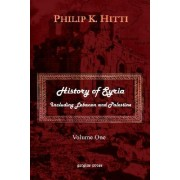 History of Syria Including Lebanon and Palestine: v. 1 by Philip K. Hitti