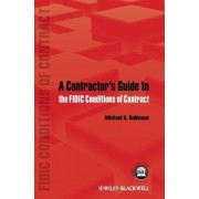 A Contractor's Guide to the FIDIC Conditions of Contract by Michael D. Robinson