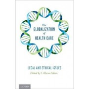 The Globalization of Health Care by Professor of Law I Glenn Cohen Jd