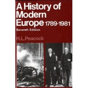 A History of Modern Europe, 1789-1981 by H. L. Peacock