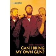 Can I Bring My Own Gun? by Seth Freedman