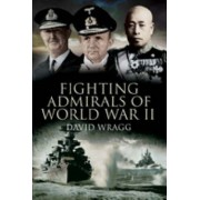 Fighting Admirals of World War II by David Wragg