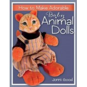 How to Make Adorable Baby Animal Dolls by Jonni Good