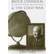 Brock Chisholm, the World Health Organization, and the Cold War by John Farley