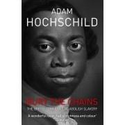 Bury the Chains by Adam Hochschild
