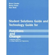 Student Solutions Manual for Crauder/Evans/Noell's Functions and Change: A Modeling Approach to College Algebra and Trigonometry by Professor Bruce Crauder