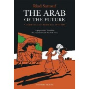 The Arab of the Future: A Childhood in the Middle East, 1978-1984 - A Graphic Memoir Volume 1 by Riad Sattouf
