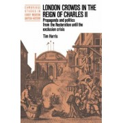 London Crowds in the Reign of Charles II by Tim Harris