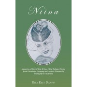 Niina: Memories of World War II by a Child Refugee Fleeing from Estonia to Germany and Austria Eventually Ending Up in Austra