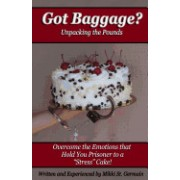 Got Baggage? - Unpacking the Pounds: Overcome the Emotions That Hold You Prisoner to a Stress Cake