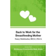 Back to Work for the Breastfeeding Mother: Excerpt from Working and Breastfeeding Made Simple: Volume 1 by Nancy Mohrbacher
