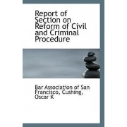 Report of Section on Reform of Civil and Criminal Procedure by Bar Association of San Francisco