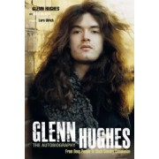 Glenn Hughes: The Autobiography: From Deep Purple to Black Country Communion by Glenn Hughes