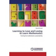 Learning to Love and Loving to Learn Mathematics by McDonald Betty