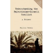 Understanding the Palestinian-Israeli Conflict by Phyllis Bennis