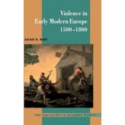 Violence in Early Modern Europe 1500-1800 by Julius R. Ruff