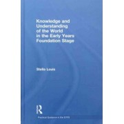 Knowledge and Understanding of the World in the Early Years Foundation Stage by Stella Louis