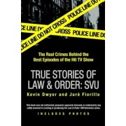 True Stories of Law & Order: Special Victims Unit: The Real Crimes Behind the Best Episodes of the Hit TV Show, Paperback