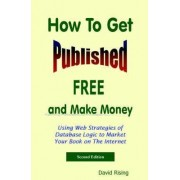 How To Get Published Free by David Rising