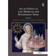Art as Politics in Late Medieval and Renaissance Siena by Dr Timothy B. Smith