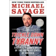 Trickle Down Tyranny: Crushing Obama's Dream of the Socialist States of America by Michael Savage