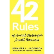 42 Rules of Social Media for Small Business by Jennifer L. Jacobson