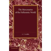 The Mercenaries of the Hellenistic World by G. T. Griffith