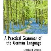 A Practical Grammar of the German Language by Leonhard Schmitz PH.D.