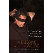 The Blessing Next to the Wound by Hector Aristizabal