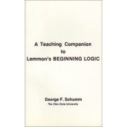 A Teaching Companion to Lemmon's Beginning Logic by George F. Schumm