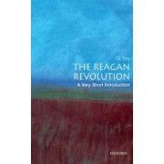 The Reagan Revolution: A Very Short Introduction by Gil Troy