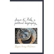 James K. Polk, a Political Biography by Eugene Irving McCormac