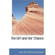 The Girl and Her Chance by Harriet McDoual Daniels