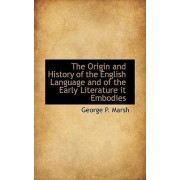 The Origin and History of the English Language and of the Early Literature It Embodies by George Perkins Marsh