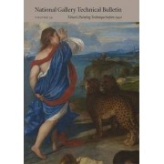 National Gallery Technical Bulletin: Titian's Painting Technique Before 1540 Volume 34 by Ashok Roy