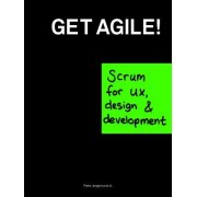 Get Agile!: Scrum for UX, Design & Development