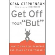 Get Off Your 'But' by Sean Stephenson