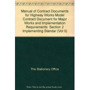 Manual of Contract Documents for Highway Works: Model Contract Document for Major Works and Implementation Requirements Vol 0 by The Stationery Office