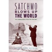 Satchmo Blows Up the World by Penny M. Von Eschen
