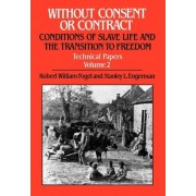 Without Consent or Contract: Conditions of Slave Life and the Transition to Freedom Technical Papers, v. 2 by Stanley L. Engerman