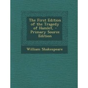 The First Edition of the Tragedy of Hamlet, - Primary Source Edition by William Shakespeare