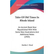Tales of Old Times in Rhode Island by Martha C Wood