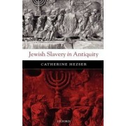 Jewish Slavery in Antiquity by Catherine Hezser